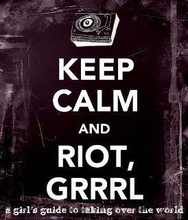 keep-calm-and-riot-grrrl.jpg